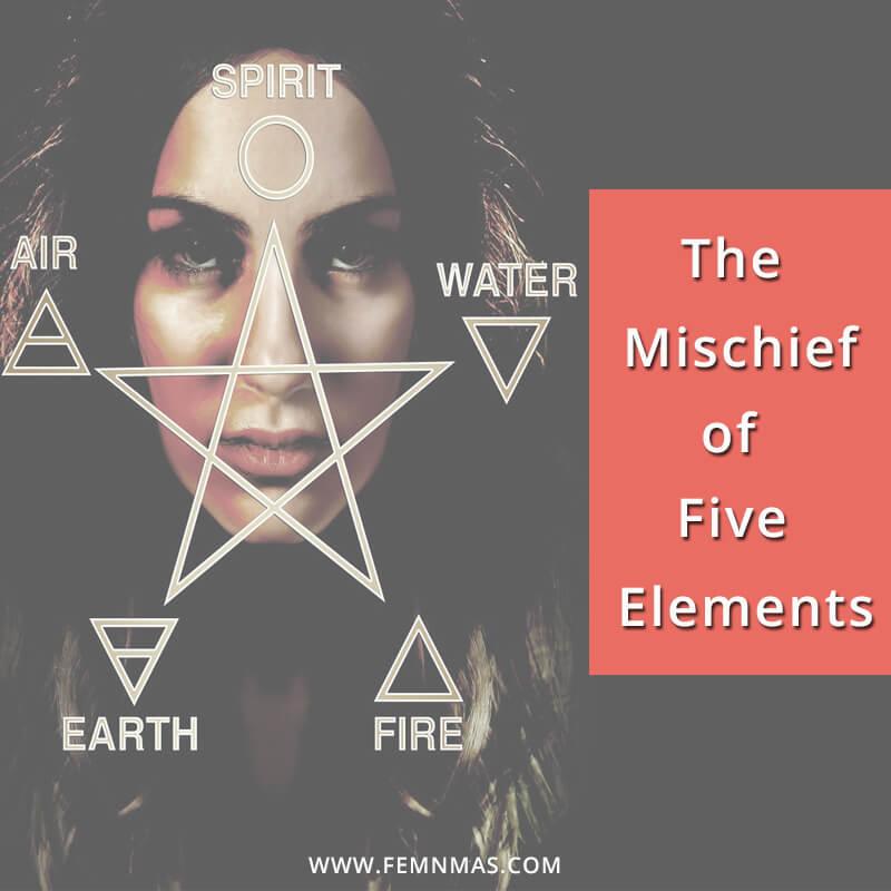 The Mischief of 5 Elements