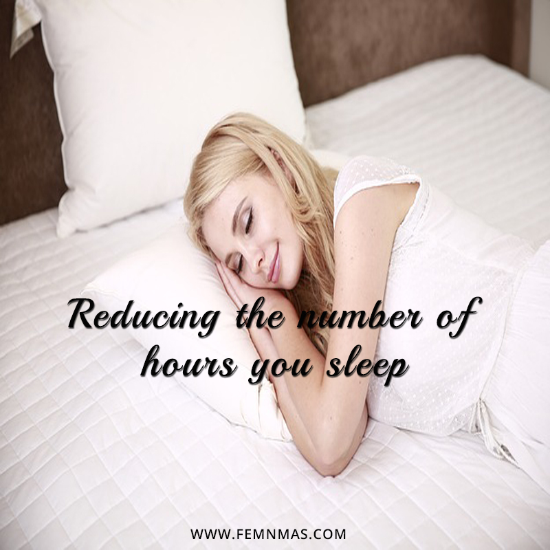 Reducing the number of hours you sleep