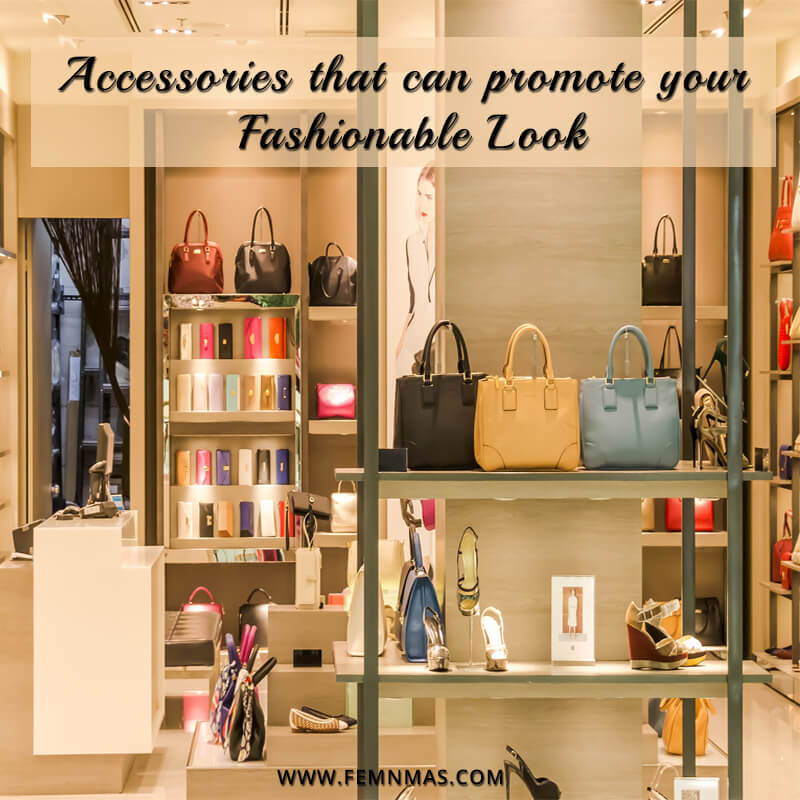 Accessories That Can Promote Your Fashionable Look