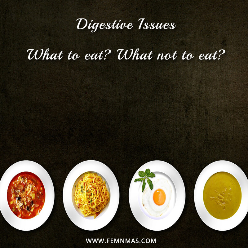 Digestive Issues: What to eat, what not to eat