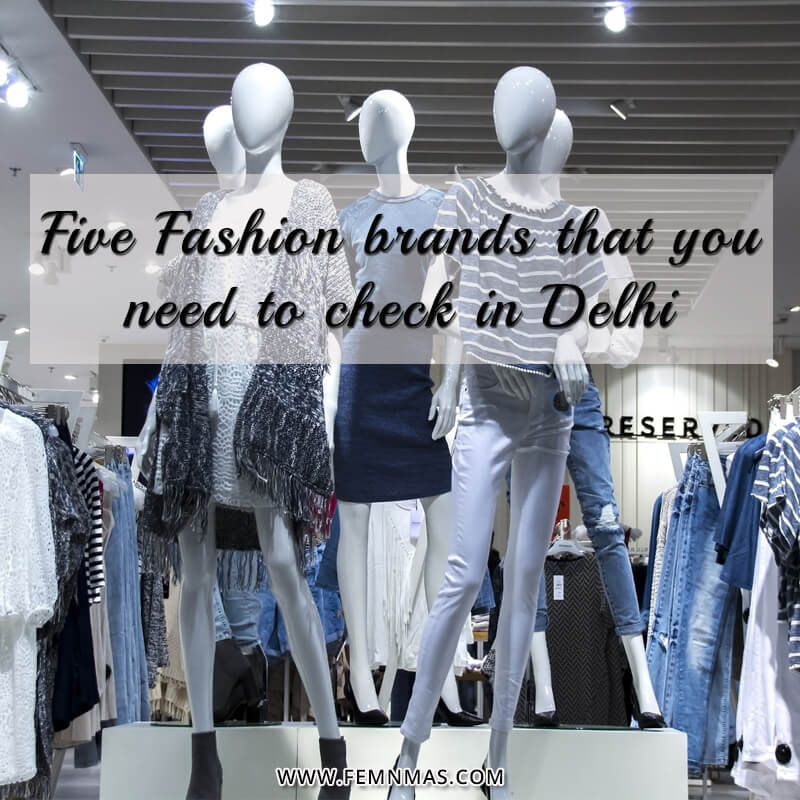 Five Fashion Brands that you need you to check out in Delhi
