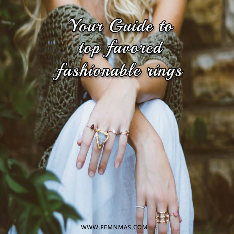 Your Guide to Top-favored Fashionable Rings